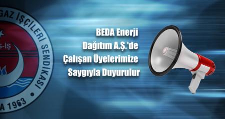 BEDA Enerji Dağıtım A.Ş.'de Çalışan Üyelerimize Saygıyla Duyurulur